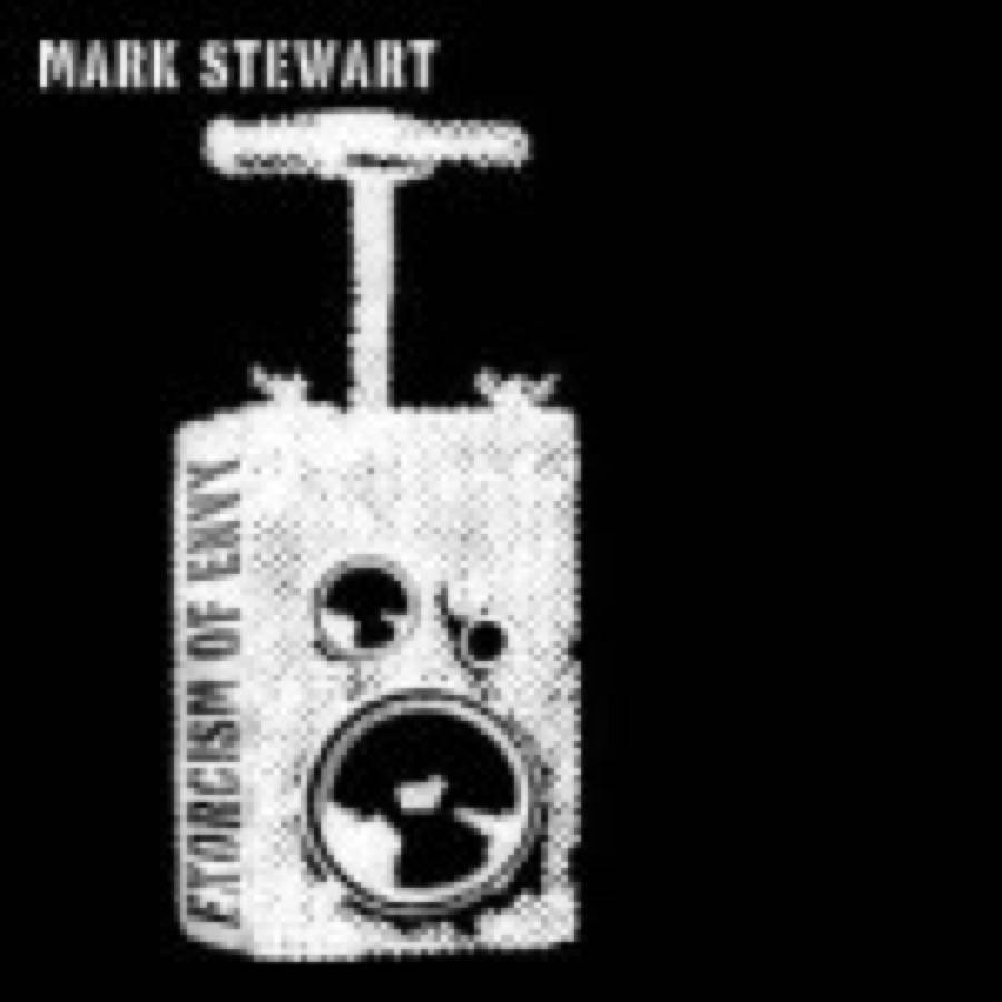 Mark Stewart – Exorcism Of Envy