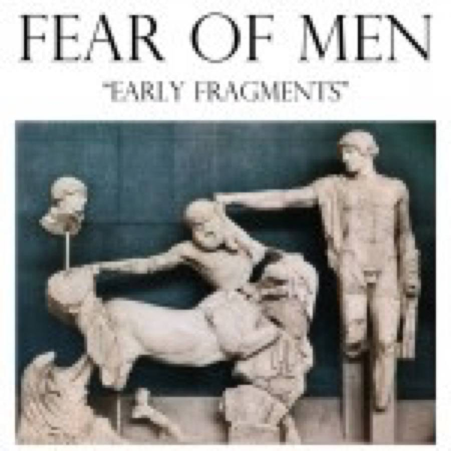 Fear Of Men – Early Fragments