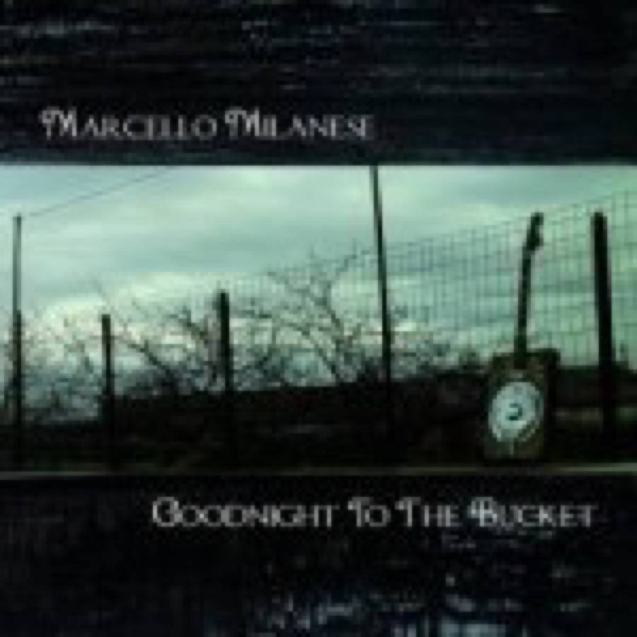 Marcello Milanese – Goodnight To The Bucket
