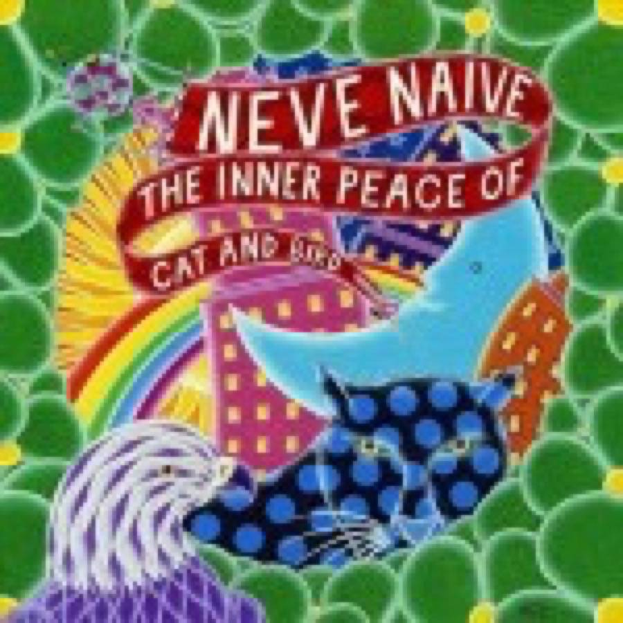 Neve Naive – The Inner Peace Of Cat And Bird