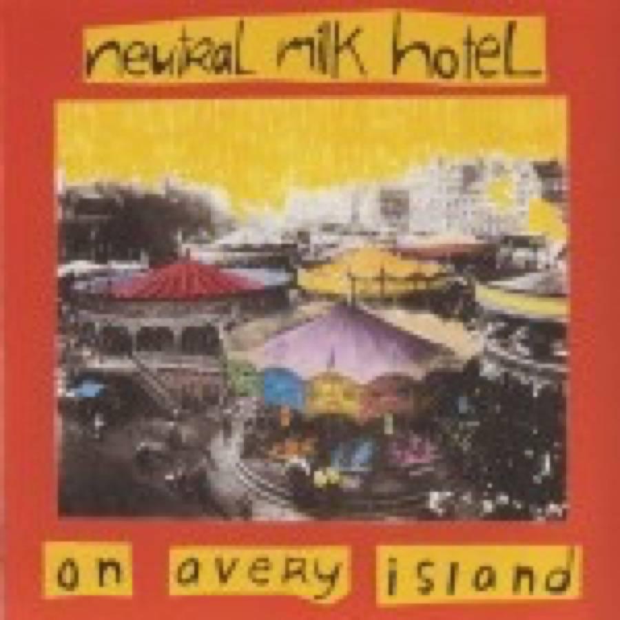 Neutral Milk Hotel – On Avery Island