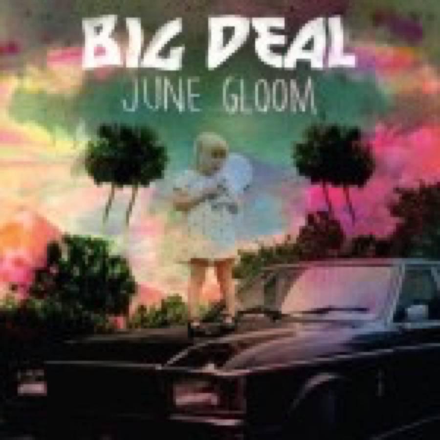 Big Deal – June Gloom