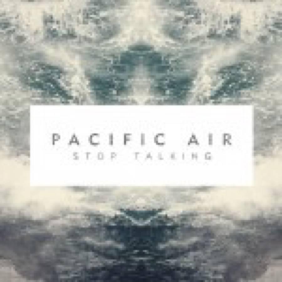 Pacific Air – Stop Talking