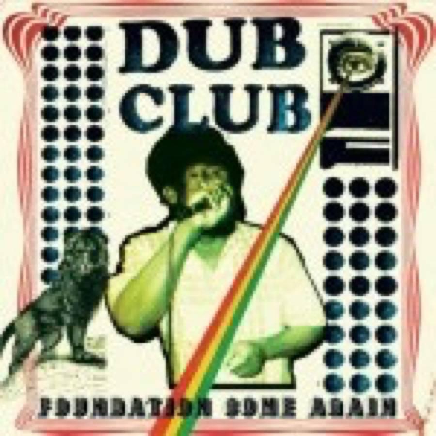 Dub Club: Foundation Come Again