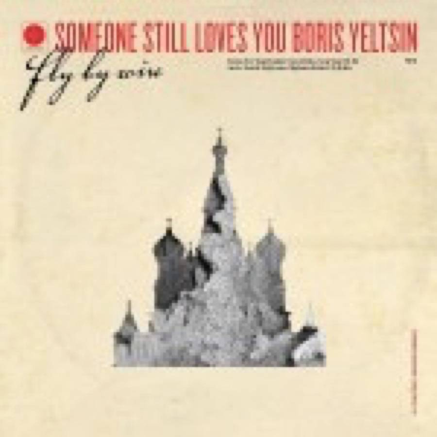 Someone Still Loves You Boris Yeltsin – Fly By Wire