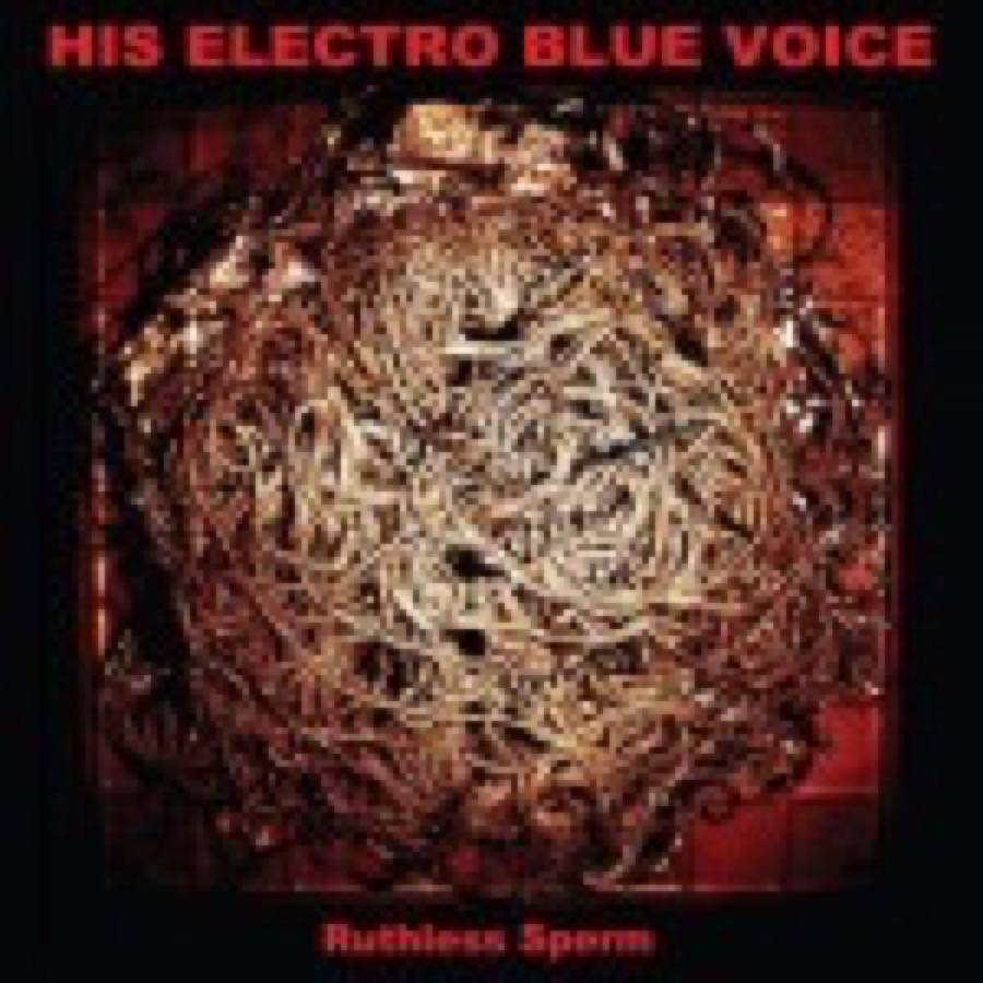 His Electro Blue Voice – Ruthless Sperm