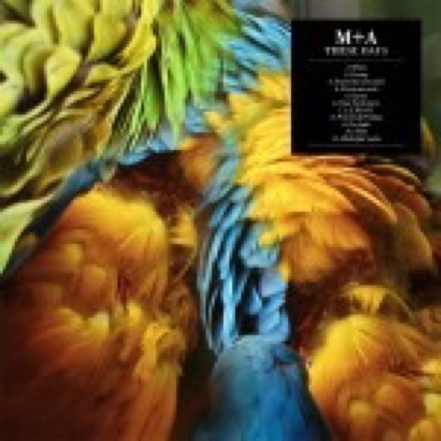 M+A – These Days