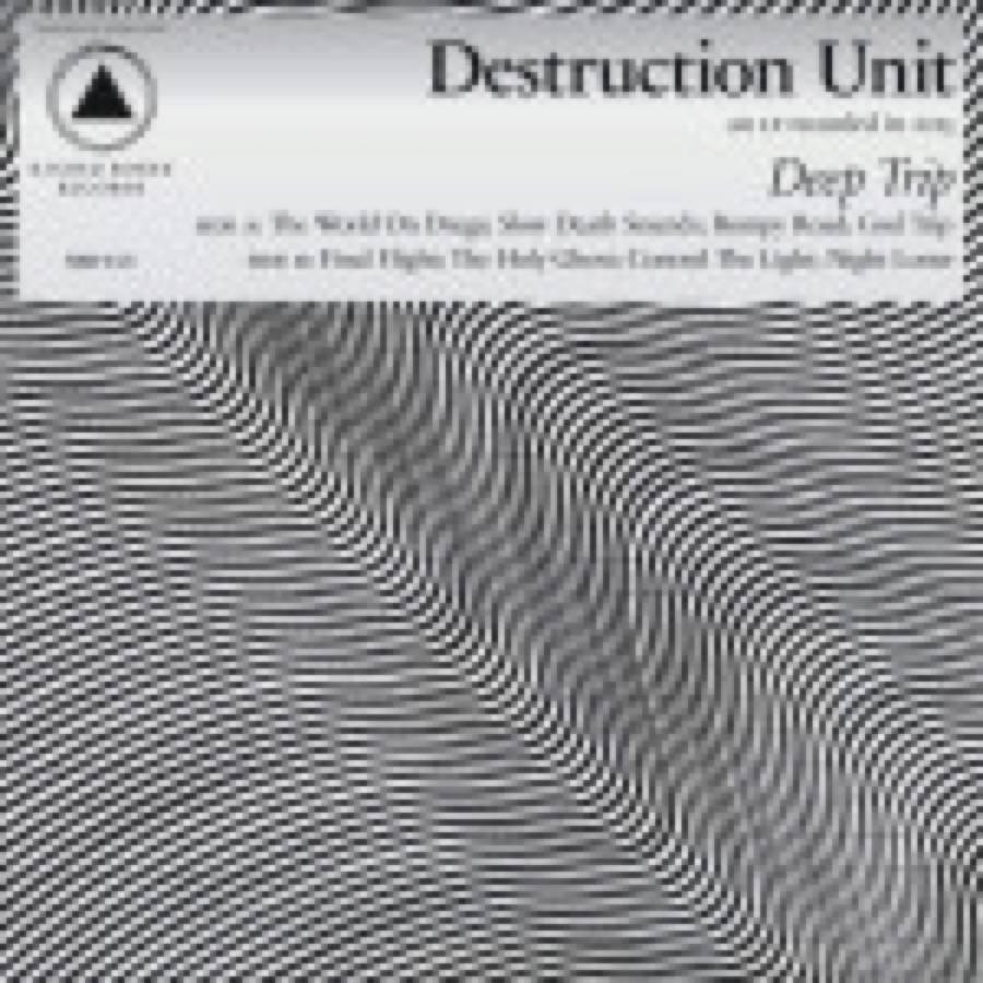Destruction Unit – Deep Trip