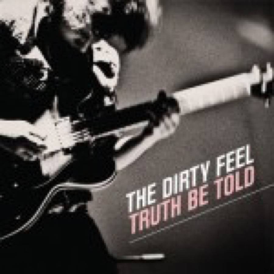 The Dirty Feel – Truth Be Told