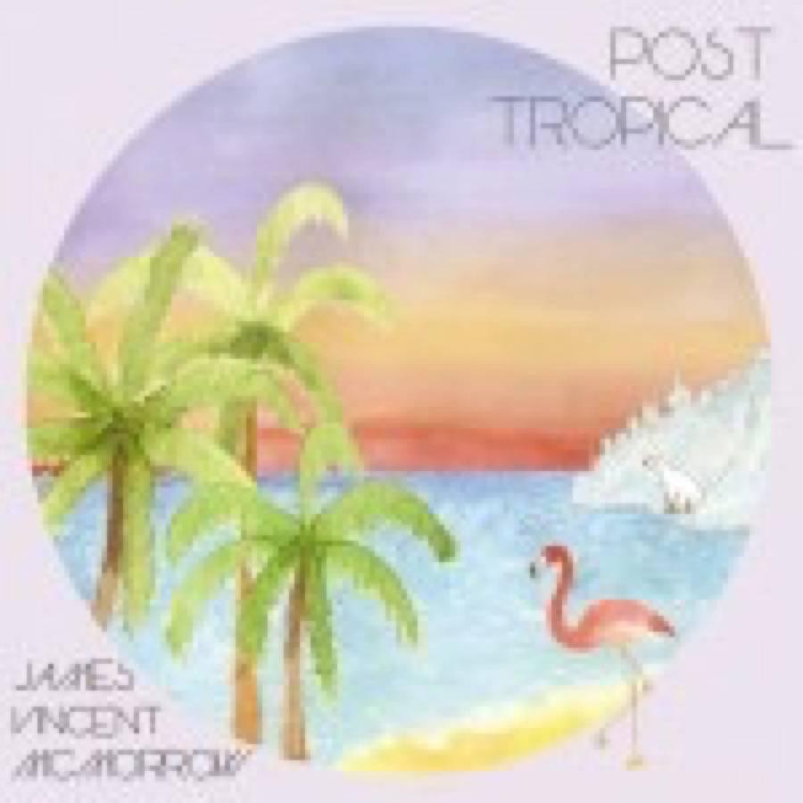 James Vincent Mc Morrow – Post Tropical