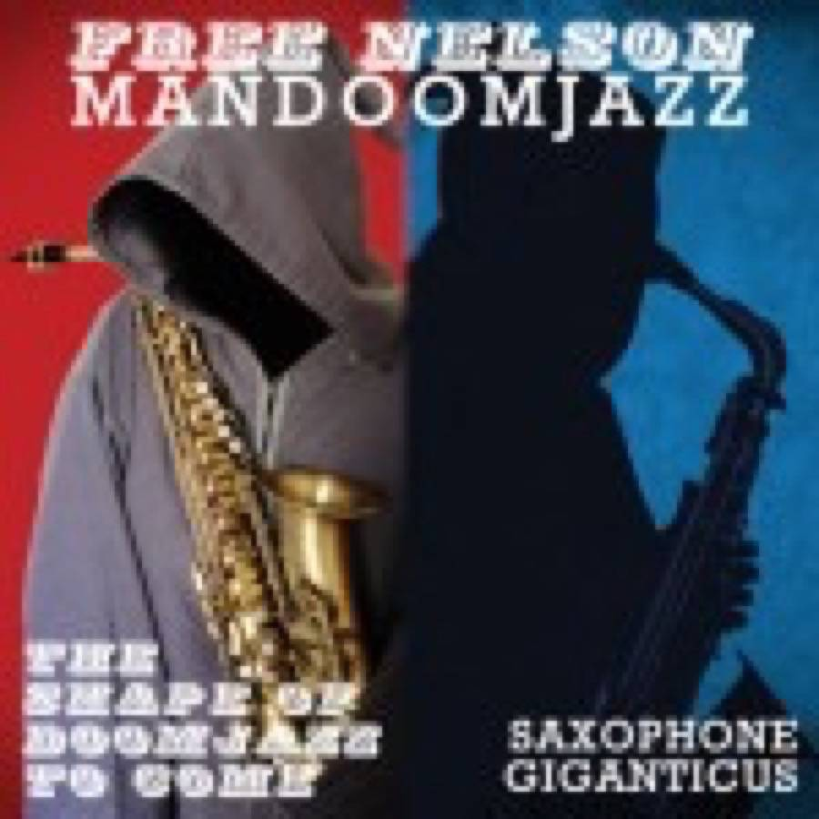 Free Nelson MandoomJazz – The Shape of DoomJazz To Come / Saxophone Giganticus