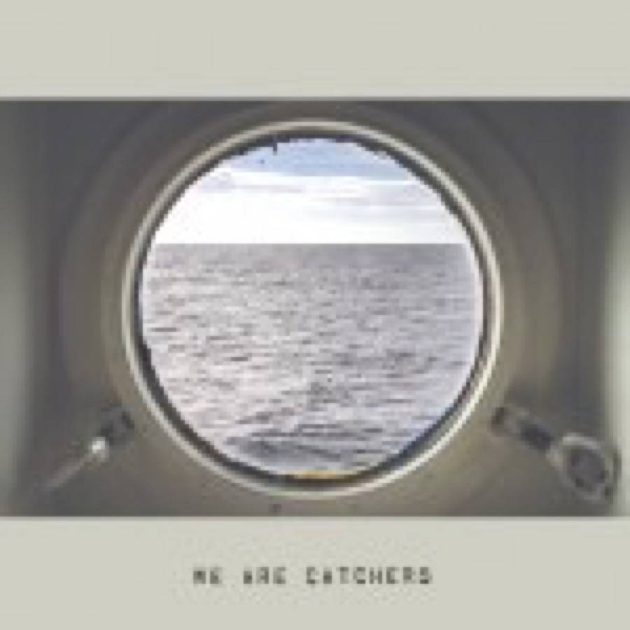 We Are Catchers – We Are Catchers