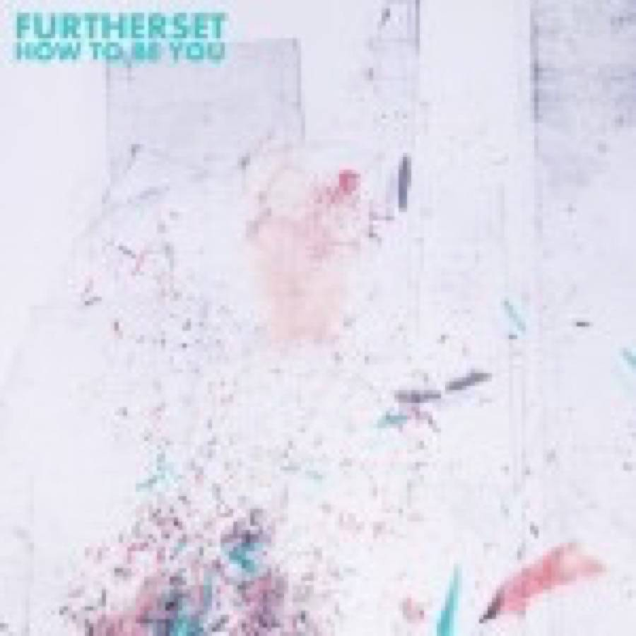 Furtherset – How To Be You