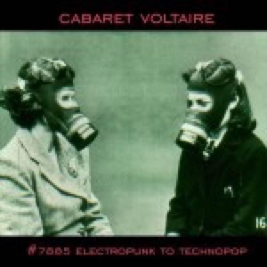Cabaret Voltaire – #7885 Electropunk to Technopop