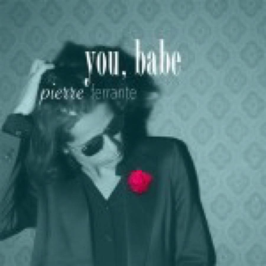 Pierre Ferrante – You, Babe