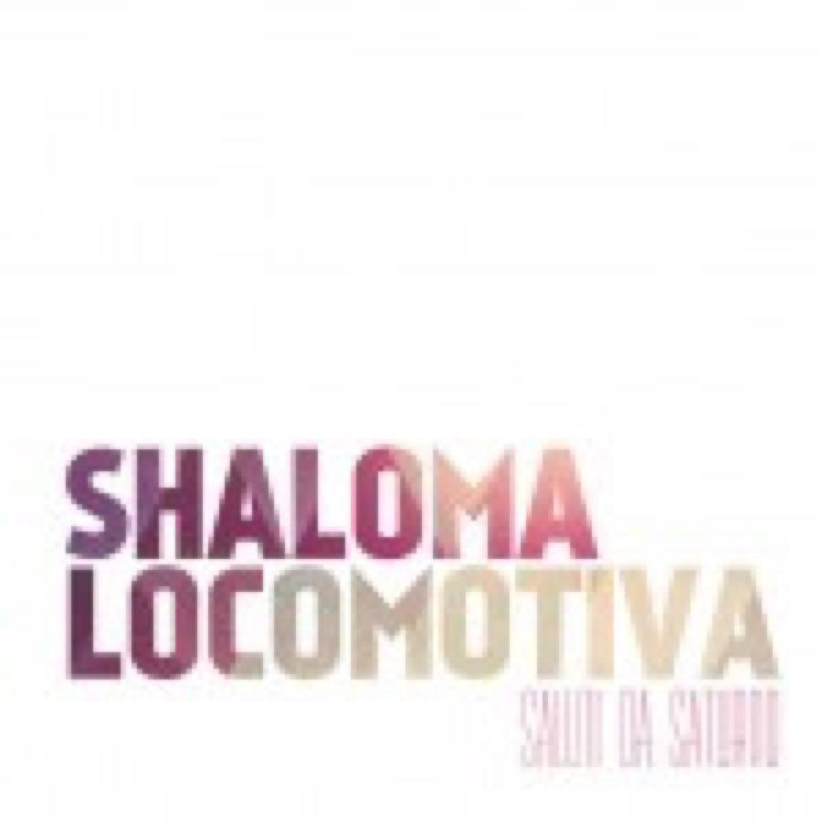 Saluti da Saturno – Shaloma Locomotiva