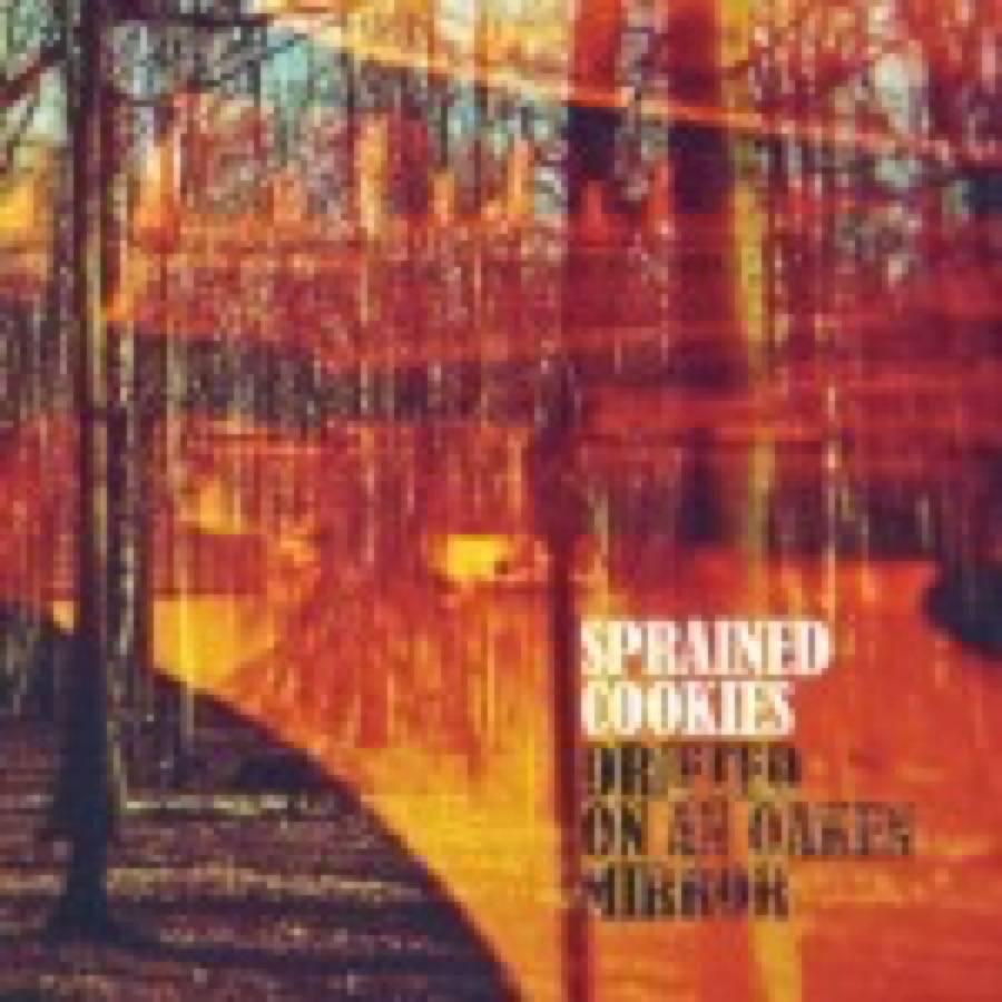 Sprained Cookies – Drifted On An Oak Mirror