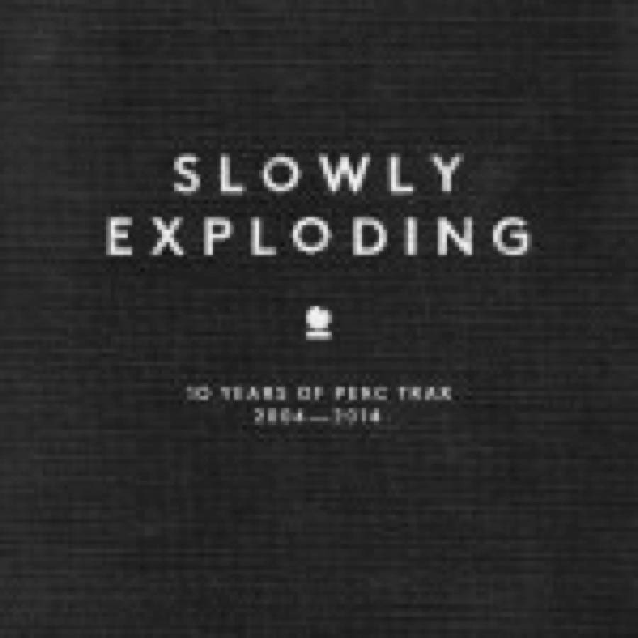 Slowly Exploding – 10 Years Of Perc Trax