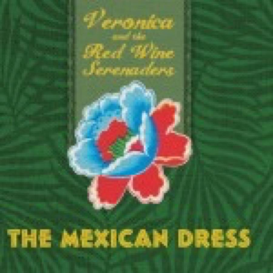 Veronica And The Red Wine Serenaders – The Mexican Dress