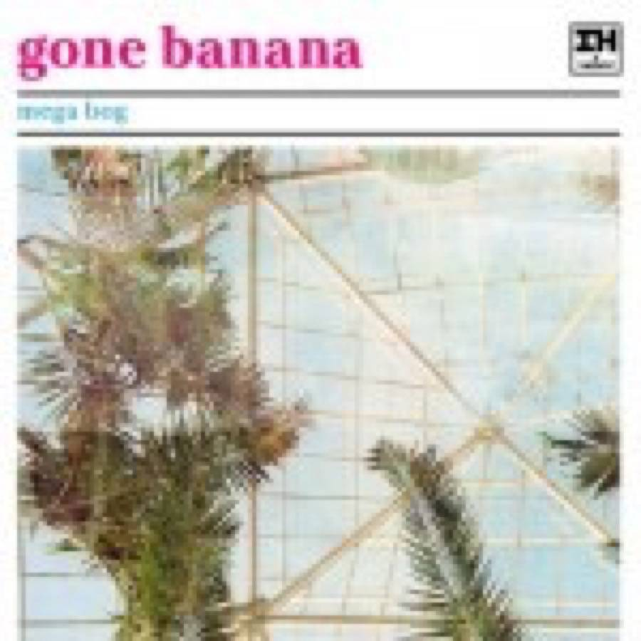 Mega Bog – Gone Banana