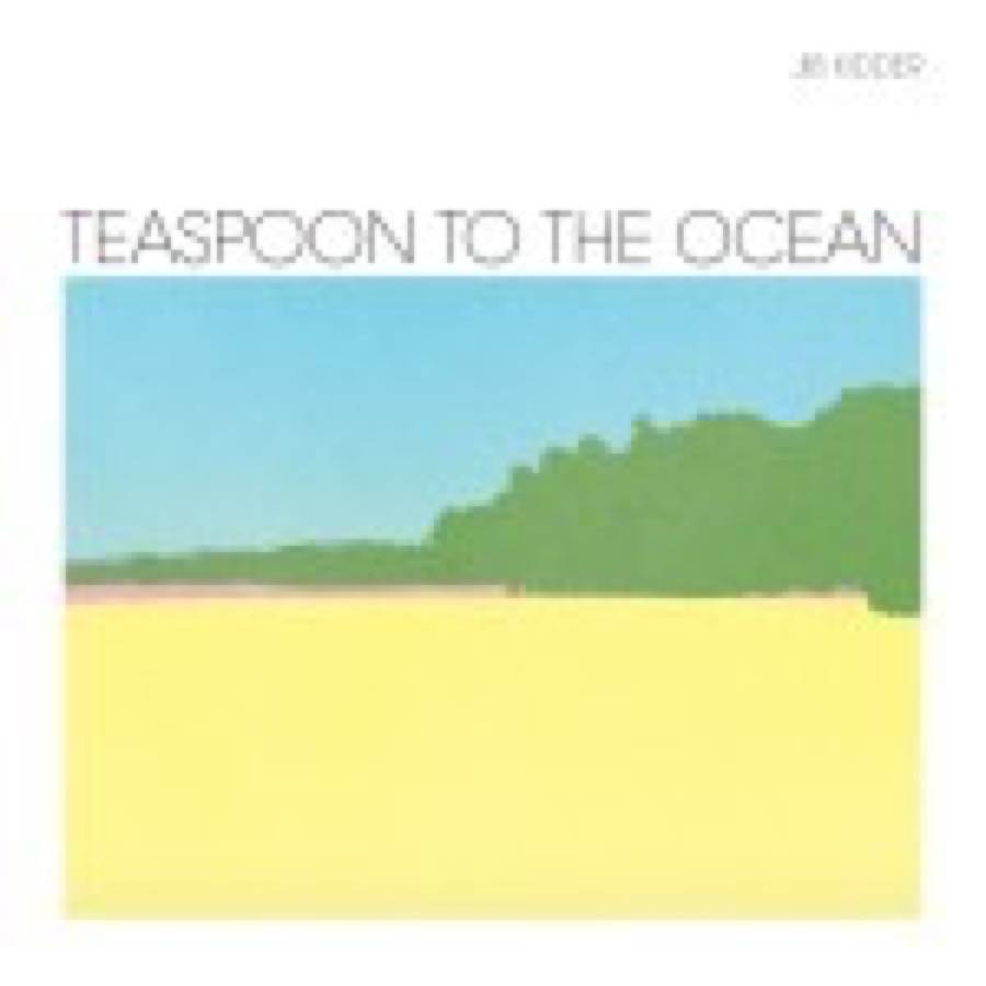 Jib Kidder – Teaspoon To The Ocean