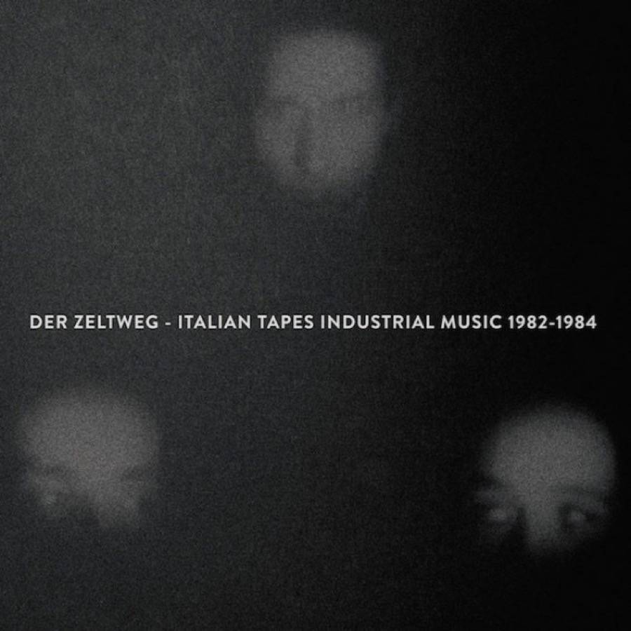 Der Zeltweg – Italian Tapes Industrial Music 1982-1984