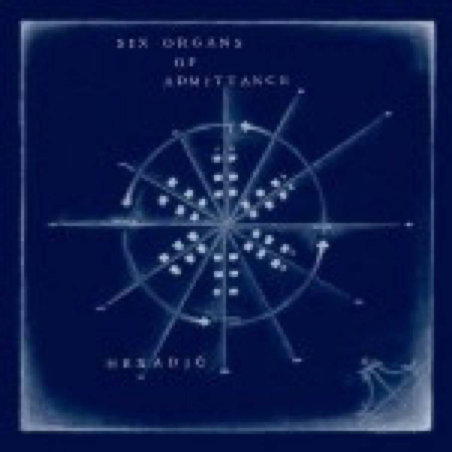 Six Organs Of Admittance – Hexadic