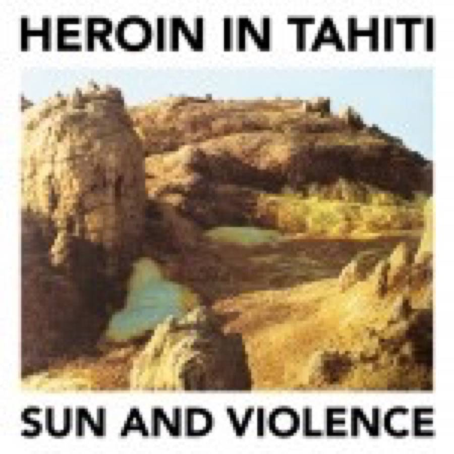 Heroin In Tahiti – Sun And Violence