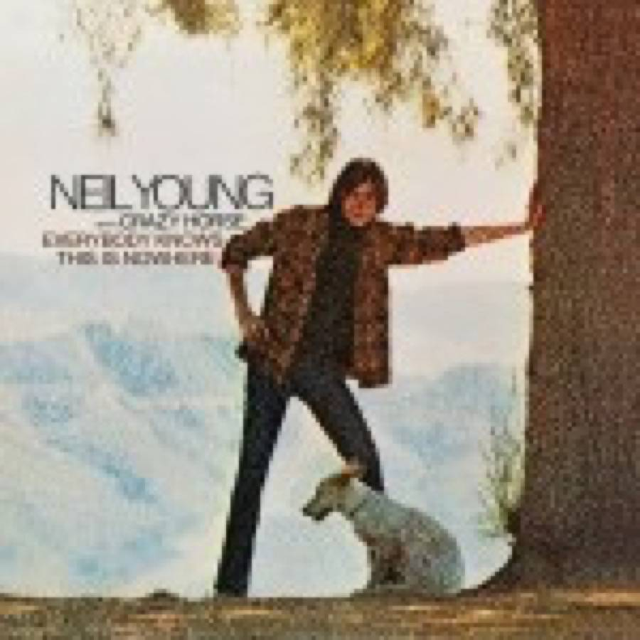 Neil Young & Crazy Horse – Everybody Knows This Is Nowhere