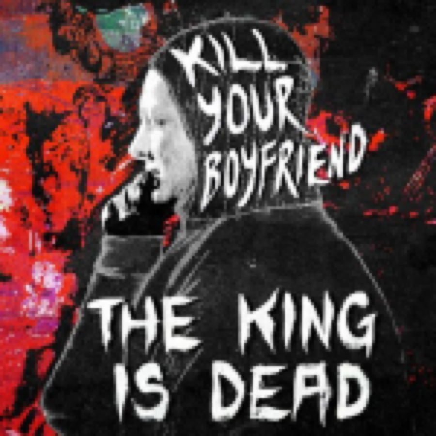 Kill Your Boyfriend – The King Is Dead