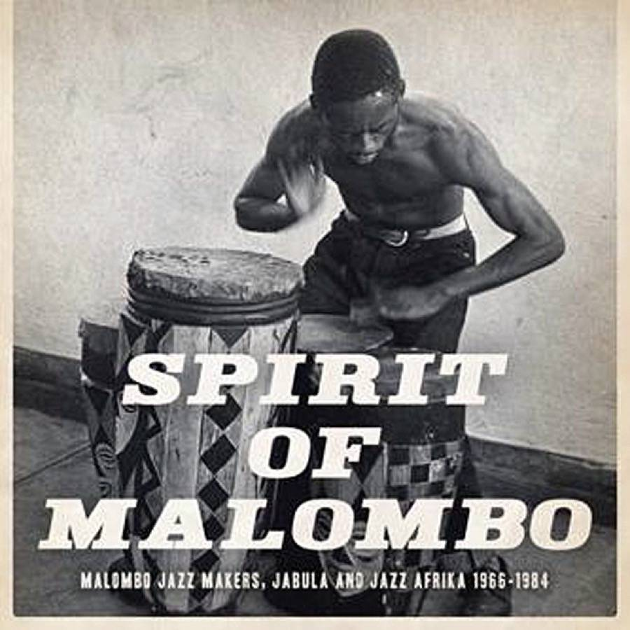 Spirit of Malombo. Malombo Jazz Makers, Jabula and Jazz Afrika 1966 – 1984