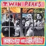 Twin Peaks – Down In Heaven