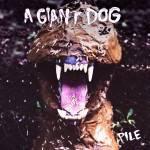 A Giant Dog – Pile