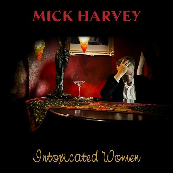 Mick Harvey_Intoxicated Women