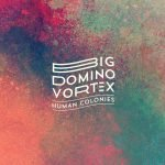Human Colonies – Big Domino Vortex