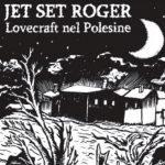 Jet Set Roger – Lovecraft nel Polesine