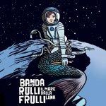 Banda Rulli Frulli – Il mare dalla luna