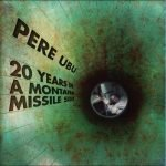 Pere Ubu – 20 Years in a Montana Missile Silo