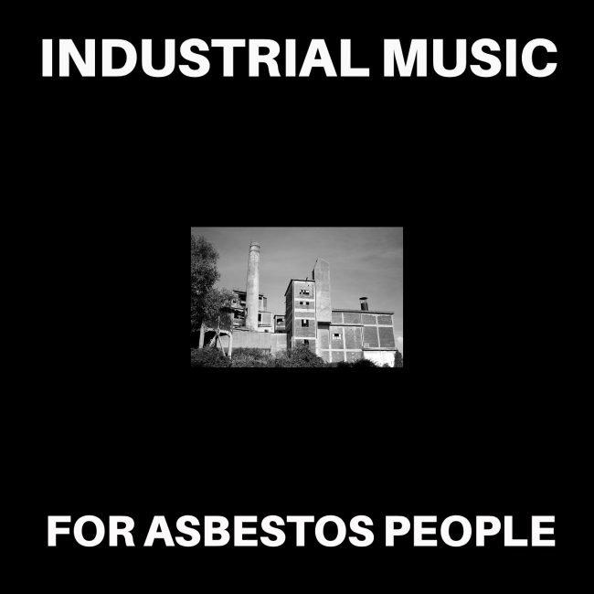 Industrial Music For Asbestos People