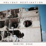Nadine Shah – Holiday Destination
