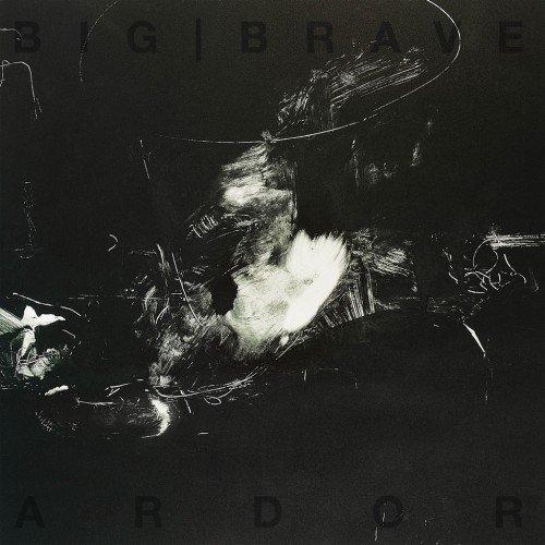 BIG | BRAVE – Ardor