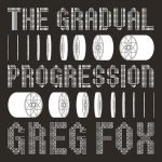 Greg Fox – The Gradual Progression