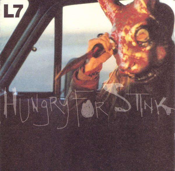 L7 – Hungry For Stink