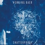 Henning Baer – Shatterproof