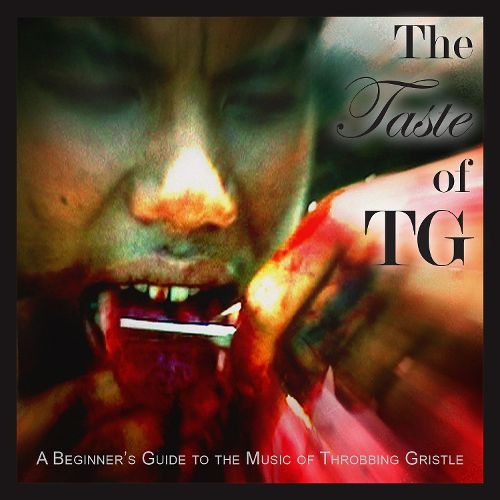 The Taste of TG. A Beginner's Guide to the Music of Throbbing Gristle (ristampa)