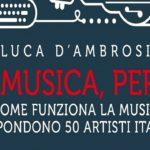 """""""La musica, per me"""" è il nuovo libro di Luca D'Ambrosio con la partecipazione di Manuel Agnelli, Cesare Basile e molti altri"""