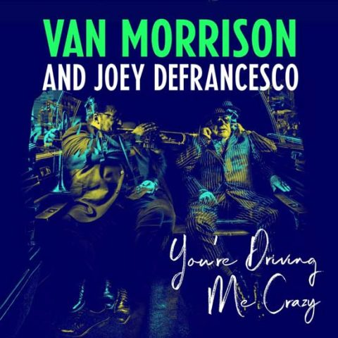 Van Morrison / Joey DeFrancesco – You're Driving Me Crazy