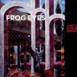 Frog Eyes - Carey's Cold Spring