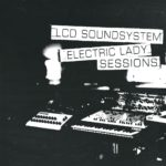 LCD Soundsystem – Electric Lady Sessions