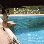 Moro & The Silent Revolution – L'imbarazzo senza scelta